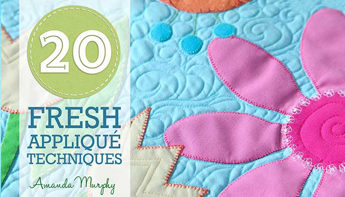 20 Fresh Applique Techniques Online Quilting Class