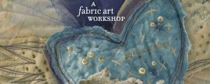 Layered, Tattered and Stitched: A Fabric Art Workshop